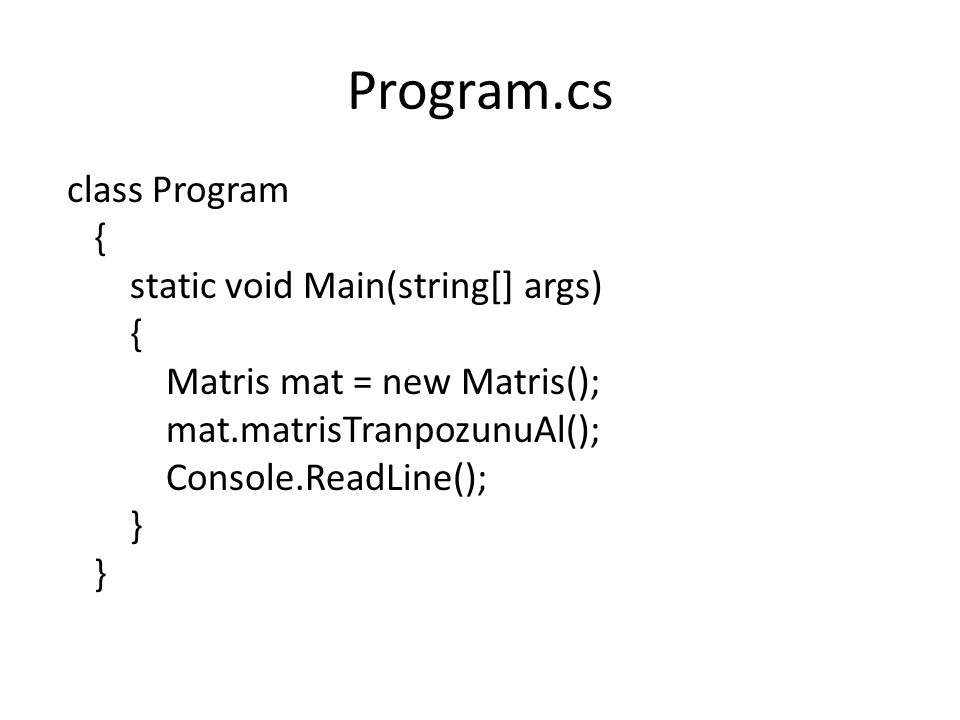 Program.cs class Program { static void Main(string[] args) Matris mat = new Matris(); mat.matrisTranpozunuAl(); Console.ReadLine(); }
